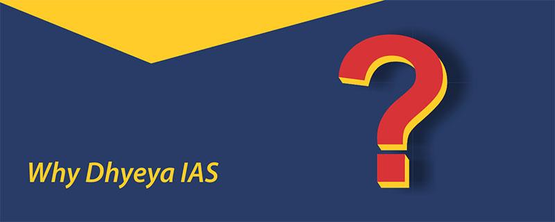 Why Dhyeya IAS?